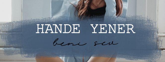 "HANDE YENER – ""BENİ SEV"""