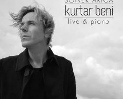 """""""SONER ARICA LIVE & PIANO"""" PROJE ALBÜMÜNDEN """"KURTAR BENİ"""" SİZLERLE"""