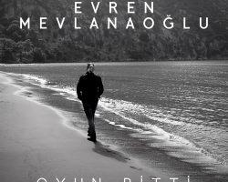 """EVREN MEVLANAOĞLU """"OYUN BİTTİ"""""""